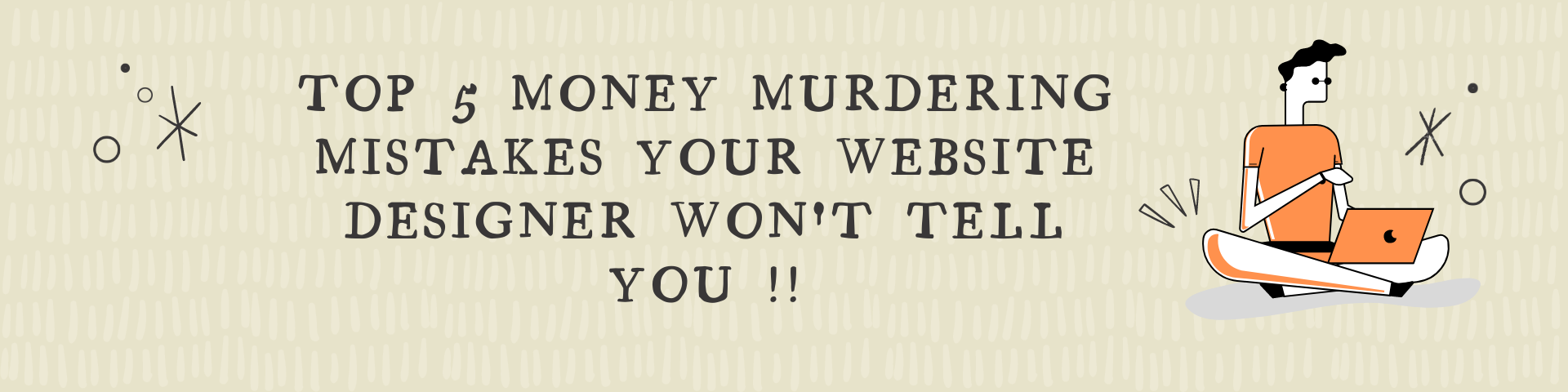 Top 5 Money Murdering Mistakes Your Website Designer Won't Tell You !!